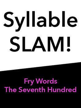 Syllable Slam! Seventh Hundred Fry Words