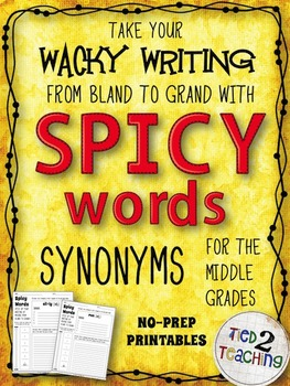 Synonyms (Middle Grades) - Using SPICY WORDS in your WACKY