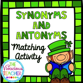 Synonyms and Antonyms Matching Activity ~ St. Patrick's Da