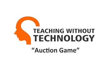 TEACHING WITHOUT TECHNOLOGY (ACTIVITY: AUCTION GAME)