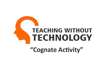 TEACHING WITHOUT TECHNOLOGY (ACTIVITY: COGNATE ACTIVITY)