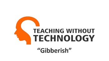 TEACHING WITHOUT TECHNOLOGY (ACTIVITY: GIBBERISH)