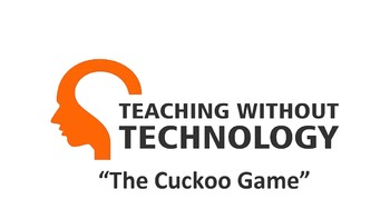 TEACHING WITHOUT TECHNOLOGY (ACTIVITY: THE CUCKOO GAME)