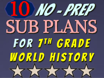 TEN NO PREP SUB-PLANS for 7th GRADE HISTORY (more learning