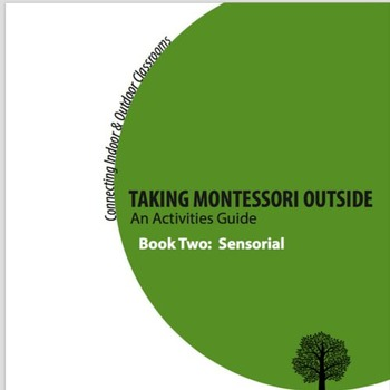 Taking Montessori Outside: A Sensorial Activities Guide fo