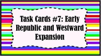 Task Cards #7: Early Republic and Westward Expansion
