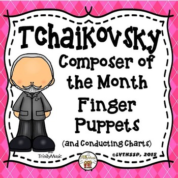 Tchaikovsky Finger Puppets and Conducting Charts (Composer