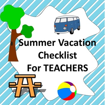 FREE END OF YEAR - Summer Vacation Checklist for Teachers
