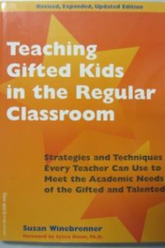 Teaching Gifted Kids in the Regular Classroom by Susan Win