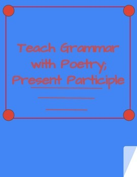 Teaching Grammar with Poetry; Present Participle