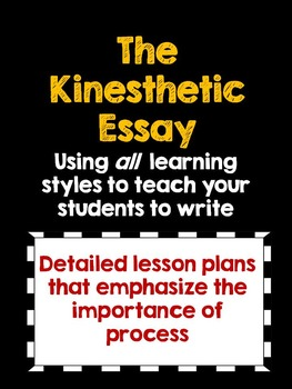 Teach Essay Writing to All Learning Styles:  The Kinesthet