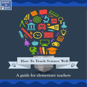 How to teach science well. A guide for elementary teachers.
