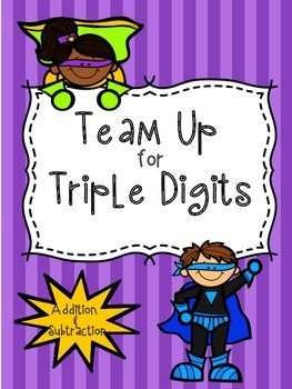 Team up with Triple Digits! +/- with/without regrouping!