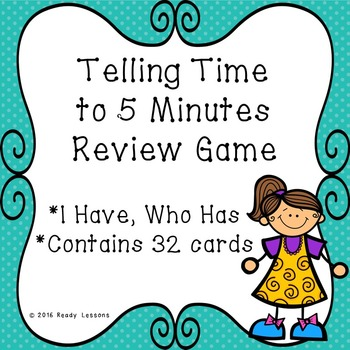 I Have Who Has Telling Time Game for Telling Time to 5 Min