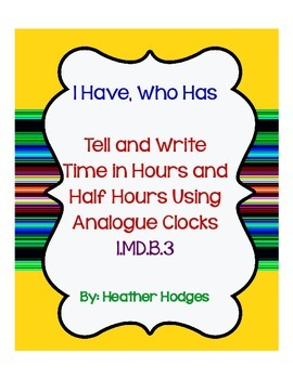Telling Time to the Hour and Half Hour I Have Who Has