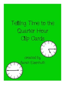 Telling Time to the Quarter Hour Clip Cards