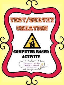 Test or Survey Creation Project (Computer Based Activity)