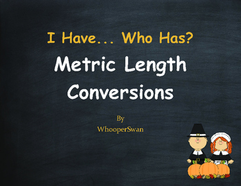 Thanksgiving Math: I Have, Who Has - Metric Length Conversions