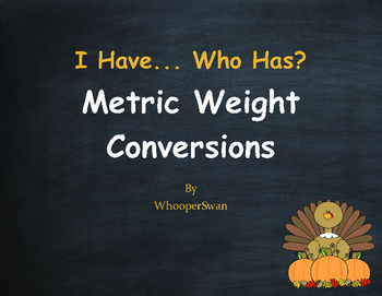 Thanksgiving Math: I Have, Who Has - Metric Weight Conversions