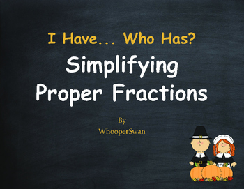 Thanksgiving Math: I Have, Who Has - Simplifying Proper Fractions