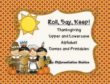 Thanksgiving: Roll, Say, Keep! Alphabet Center, Games, and
