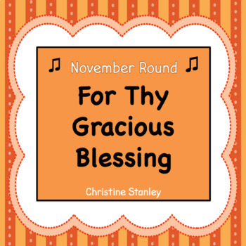 Thanksgiving Round:  For Thy Gracious Blessing $FREE