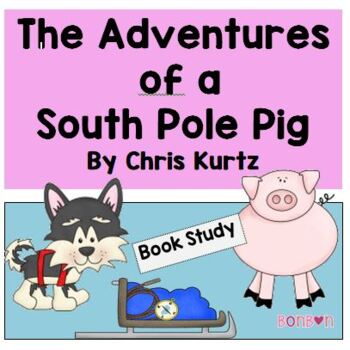 The Adventures of a South Pole Pig - Book Study and Litera