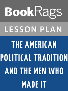The American Political Tradition and the Men Who Made It L