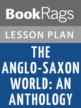 The Anglo-Saxon World: An Anthology Lesson Plans