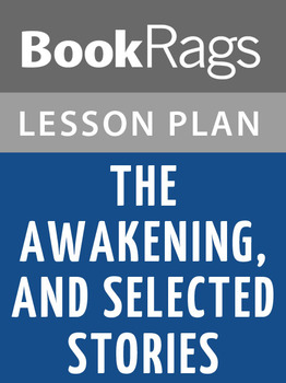 The Awakening, and Selected Stories Lesson Plans