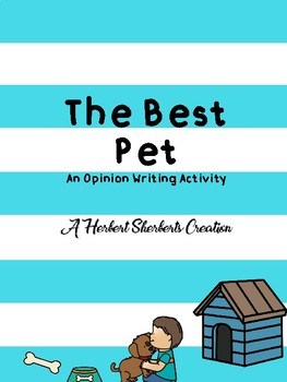 The Best Pet - Opinion or Persuasive Writing Activity