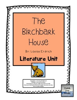 The Birchbark House, by Louise Erdrich: Literature Unit by TeachLiveDream