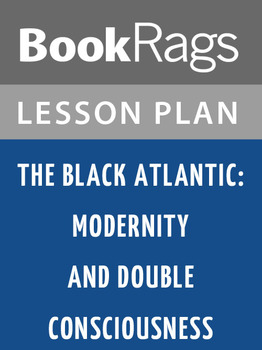 The Black Atlantic: Modernity and Double Consciousness Les