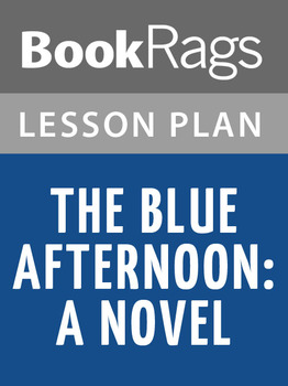 The Blue Afternoon: A Novel Lesson Plans
