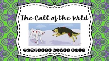 The Call of the Wild Complete Novel Unit