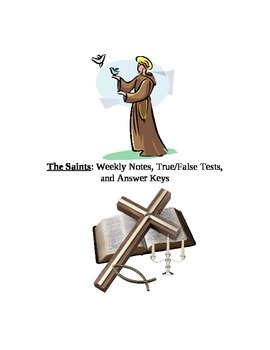 The Catholic Saints: Weekly notes, True/False tests, and a