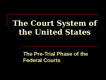 The United States Court System - The Pre-Trial Phase