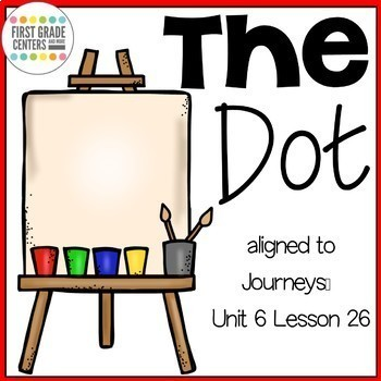 The Dot {aligned with Journeys First Grade Unit 6 Lesson 26}