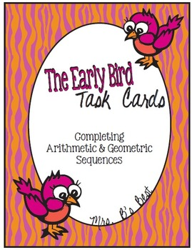 The Early Bird Task Cards:  Completing Arithmetic and Geom