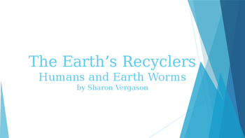 The Earth Recyclers Humans and Worms PowerPoint