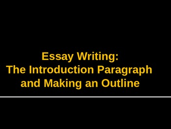 The Essay: Writing an Introduction Paragraph and Making an