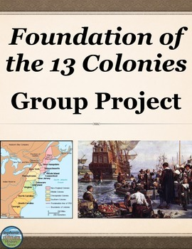 The Foundation of the 13 American Colonies Group Project