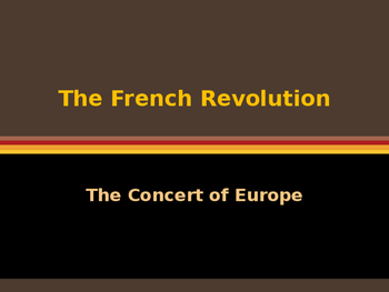 The French Revolution - The Concert of Europe