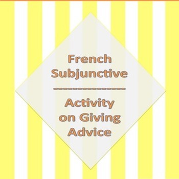 French Subjunctive Activity: Giving Advice - Le Subjonctif