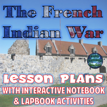 The French and Indian War Lesson Plans with Interactive No