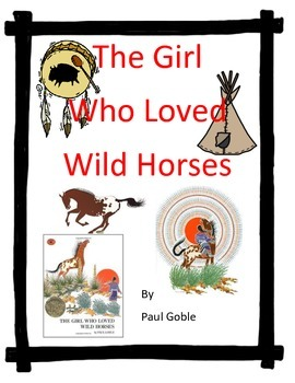 The Girl Who Loved Wild Horses by Paul Goble A Complete Bo