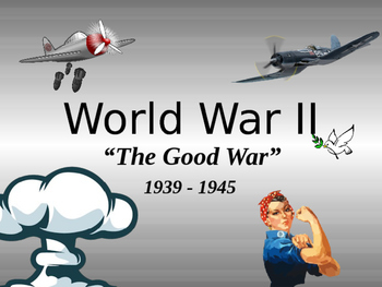 The Good War - WWII PPt