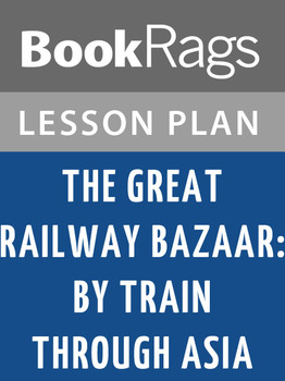 The Great Railway Bazaar: By Train Through Asia Lesson Plans