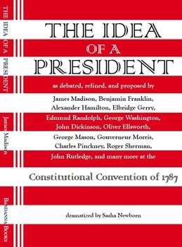 The Idea of a President, a Dramatization of the Constituti