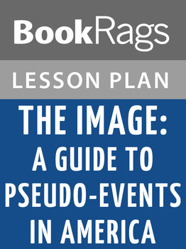 The Image: A Guide to Pseudo-events in America Lesson Plans